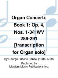 Organ Concerti; Book 1: Op. 4, Nos. 1-3/HWV 289-291 [transcription for Organ solo]