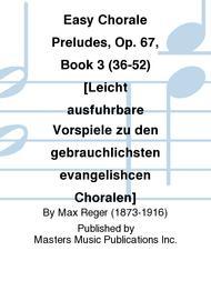 Easy Chorale Preludes, Op. 67, Book 3 (36-52) [Leicht ausfuhrbare Vorspiele zu den gebrauchlichsten evangelishcen Choralen]