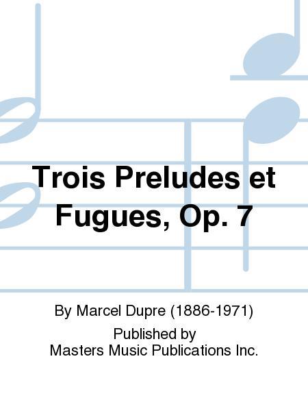Trois Preludes et Fugues, Op. 7