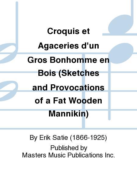 Croquis et Agaceries d'un Gros Bonhomme en Bois (Sketches and Provocations of a Fat Wooden Mannikin)