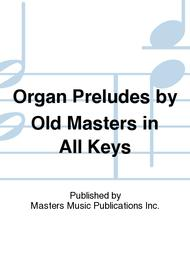 Organ Preludes by Old Masters in All Keys