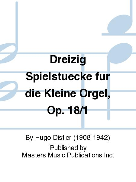 Dreizig Spielstuecke fur die Kleine Orgel, Op. 18/1