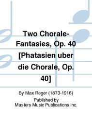 Two Chorale-Fantasies, Op. 40 [Phatasien uber die Chorale, Op. 40]
