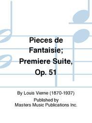 Pieces de Fantaisie; Premiere Suite, Op. 51