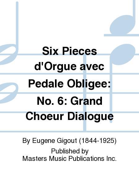 Six Pieces d'Orgue avec Pedale Obligee: No. 6: Grand Choeur Dialogue