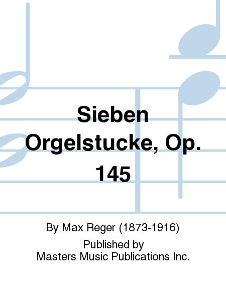 Sieben Orgelstucke, Op. 145