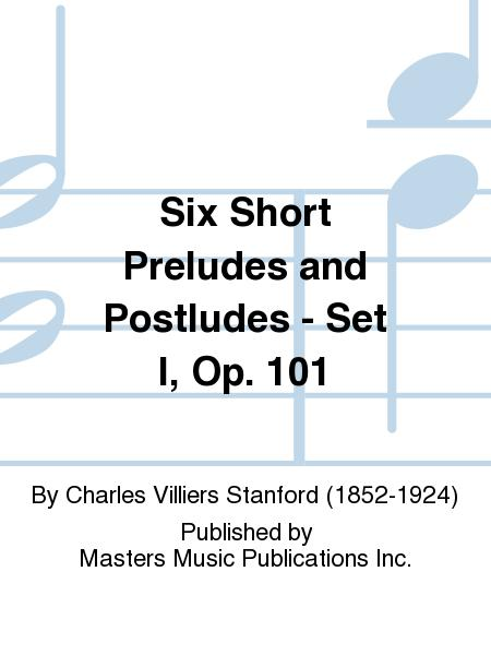 Six Short Preludes and Postludes - Set I, Op. 101