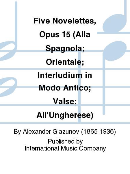 Five Novelettes, Opus 15 (Alla Spagnola; Orientale; Interludium in Modo Antico; Valse; All'Ungherese)