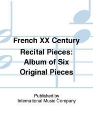 French XX Century Recital Pieces: Album of Six Original Pieces