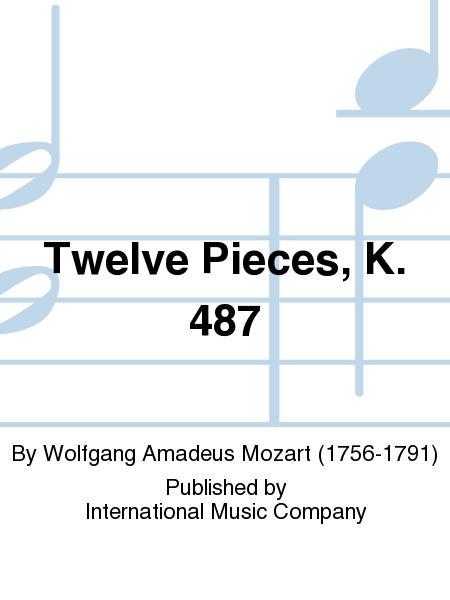 Twelve Pieces, K. 487