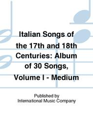 Italian Songs of the 17th and 18th Centuries: Album of 30 Songs, Volume I - Medium