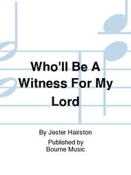 Who'll Be A Witness For My Lord