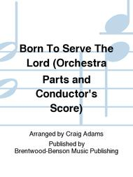 Born To Serve The Lord (Orchestra Parts and Conductor's Score)