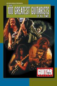 Guitar World Presents the 100 Greatest Guitarists of All Time