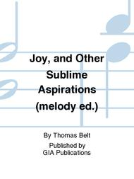 Joy, and Other Sublime Aspirations (melody ed.)