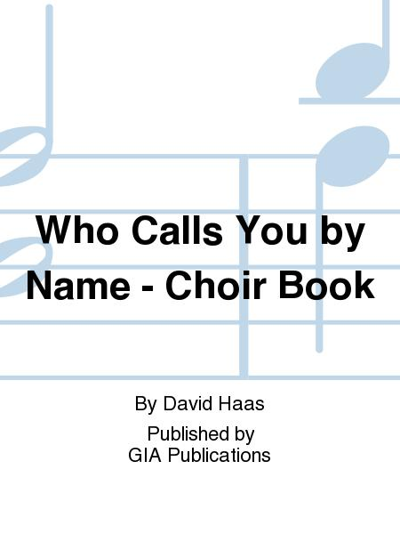 Who Calls You by Name - Volume 1, Choir edition