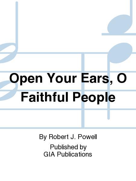 Open Your Ears, O Faithful People