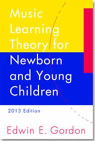 Music Learning Theory for Newborn and Young Children, 2013 Edition