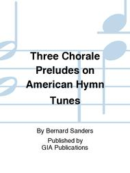 Three Chorale Preludes on American Hymn Tunes