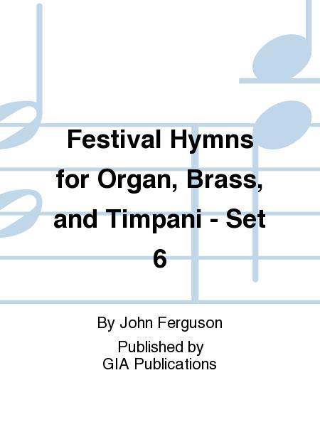 Festival Hymns for Organ, Brass, and Timpani - Set 6