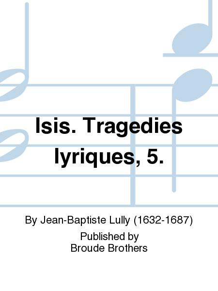 Isis. Tragedies lyriques, 5.