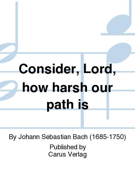 Consider, Lord, how harsh our path is (Gedenke, Herr, wie es uns gehet)