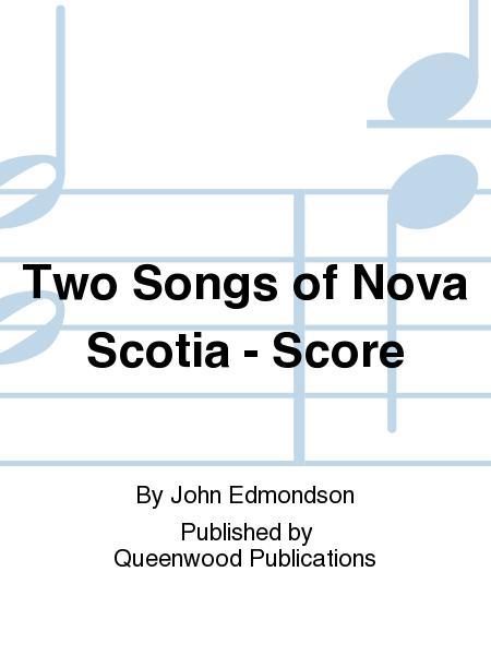Two Songs of Nova Scotia - Score