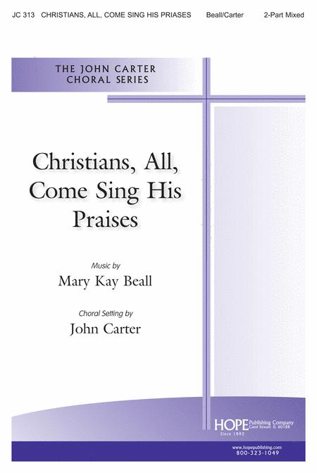Christians, All, Come Sing His Praises