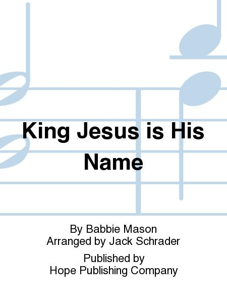 King Jesus Is His Name