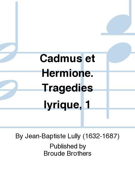 Cadmus et Hermione. Tragedies lyrique, 1
