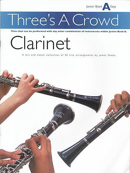 Three's A Crowd: Junior Book A Clarinet