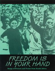 Freedom Is In Your Hand (Songs of Protest and Praise from South Africa - Collection)