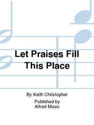 Let Praises Fill This Place