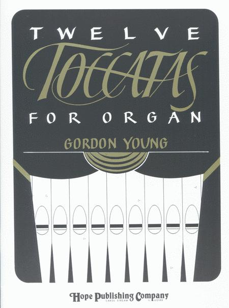 Twelve Toccatas For Organ