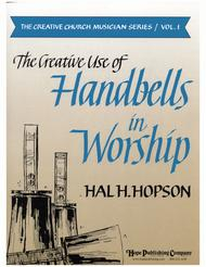 Creative Use of Handbells in Worship, The (Vol. 1)