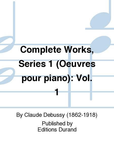 Complete Works, Series 1 (Oeuvres pour piano): Vol. 1