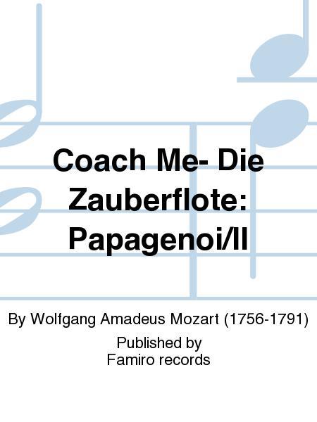 Coach Me- Die Zauberflote: Papagenoi/II