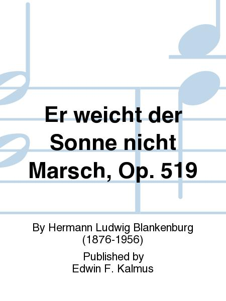 Er weicht der Sonne nicht Marsch, Op. 519