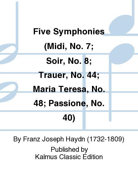Five Symphonies (Midi, No. 7; Soir, No. 8; Trauer, No. 44; Maria Teresa, No. 48; Passione, No. 40)