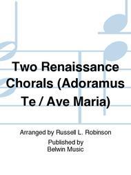 Two Renaissance Chorals (Adoramus Te / Ave Maria)