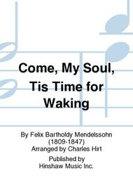 Come, My Soul, Tis Time for Waking