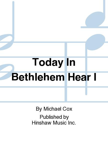 Today in Bethlehem Hear I