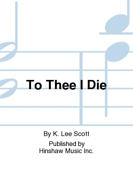 To Thee I Die
