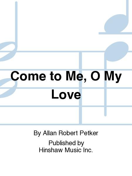 Come To Me O My Love Sheet Music By Allan Robert Petker Sheet