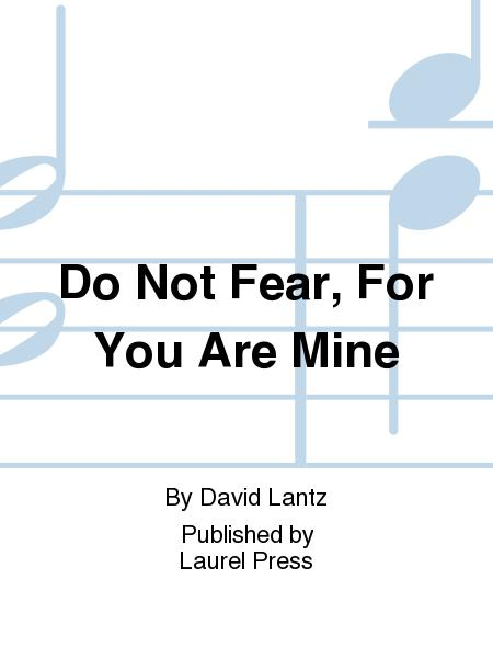 Do Not Fear, For You Are Mine