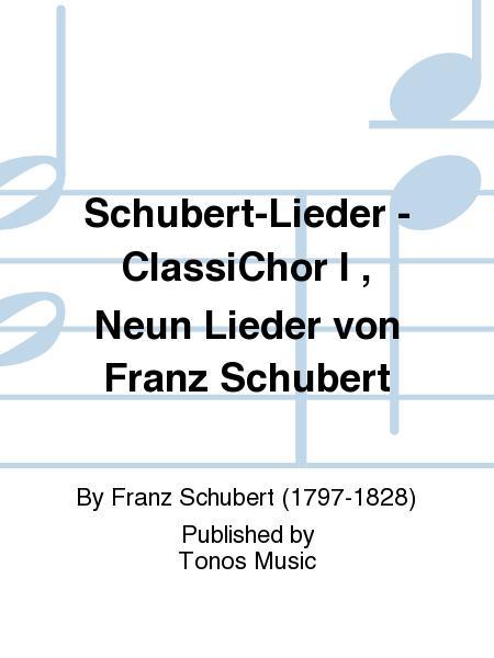 Schubert-Lieder - ClassiChor I , Neun Lieder von Franz Schubert