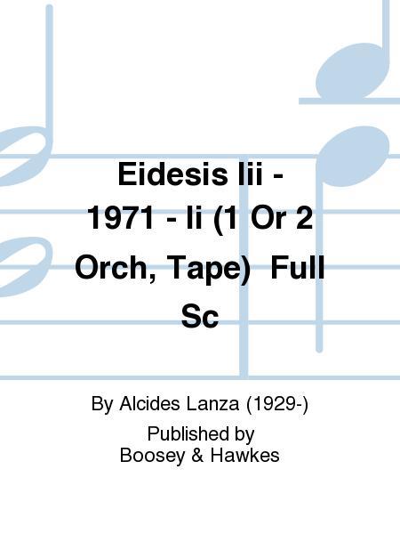 Eidesis Iii - 1971 - Ii (1 Or 2 Orch, Tape) Full Sc