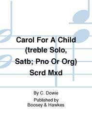 Carol For A Child (treble Solo, Satb; Pno Or Org) Scrd Mxd