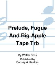 Prelude, Fugue And Big Apple Tape Trb