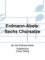 Erdmann-Abele: Sechs Chorsatze